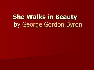 She Walks in Beauty  by  George Gordon Byron