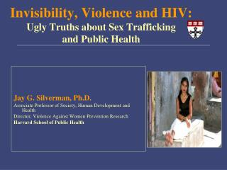 Invisibility, Violence and HIV: Ugly Truths about Sex Trafficking  and Public Health