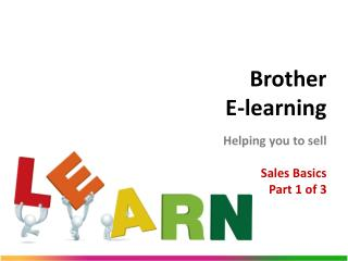 Brother   E-learning Helping you to sell Sales Basics Part 1 of 3