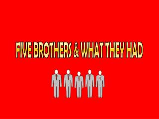 FIVE BROTHERS & WHAT THEY HAD