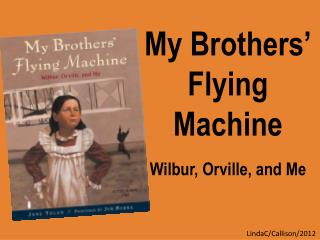 My Brothers' Flying Machine Wilbur, Orville, and Me