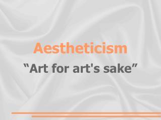 """Aestheticism """"Art for art's sake"""""""