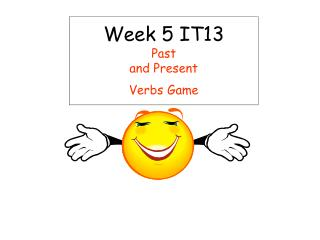 Week 5 IT13 Past and Present Verbs Game