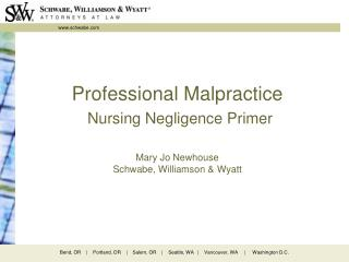 Professional Malpractice Nursing Negligence Primer Mary Jo Newhouse Schwabe, Williamson & Wyatt