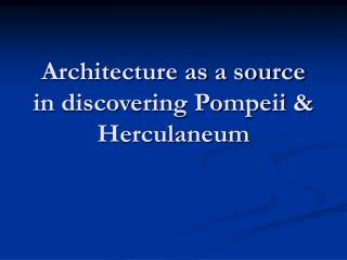 Architecture as a source in discovering Pompeii & Herculaneum