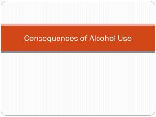 Consequences of Alcohol Use