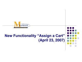 New Functionality �Assign a Cart�  (April 23, 2007)
