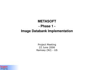 METASOFT - Phase 1 -   Image Databank Implementation