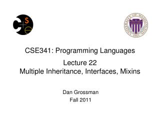 CSE341: Programming Languages Lecture 22 Multiple Inheritance, Interfaces,  Mixins