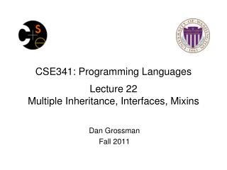 CSE341: Programming Languages Lecture 22 Multiple Inheritance, Interfaces,  Mixins