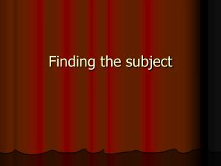 Finding the subject