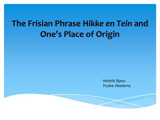The Frisian Phrase H ikke en Tein  and One's Place of Origin