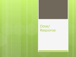 Dose / Response