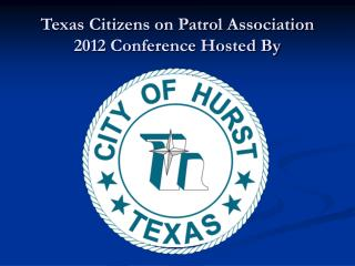 Texas Citizens on Patrol Association 2012 Conference Hosted By