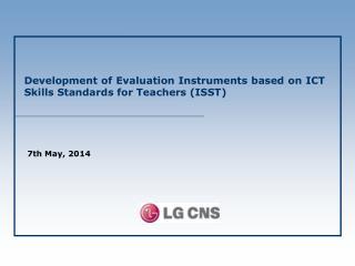 Development of Evaluation Instruments based on ICT Skills Standards for Teachers (ISST)
