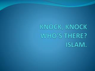 KNOCK, KNOCK WHO�S THERE? ISLAM.