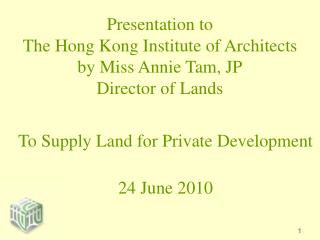 Presentation to  The Hong Kong Institute of Architects  by Miss Annie Tam, JP Director of Lands