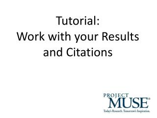 Tutorial: Work with your Results and Citations