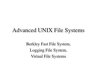 Advanced UNIX File Systems