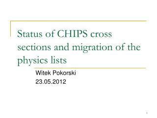 Status of CHIPS  cross  sections  and migration of the physics lists