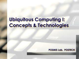 Ubiquitous Computing I: Concepts & Technologies
