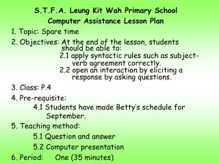 S.T.F.A. Leung Kit Wah Primary School Computer Assistance Lesson Plan 1. Topic: Spare time