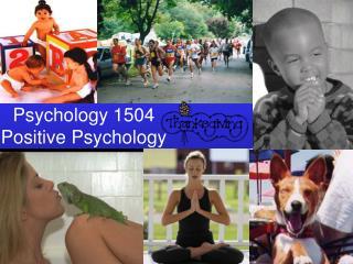 Psychology 1504 Positive Psychology