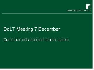 DoLT Meeting 7 December  Curriculum enhancement project update