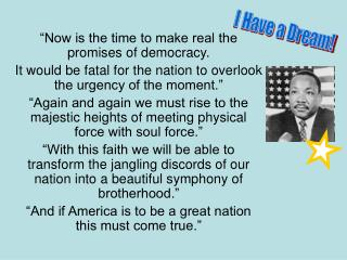"""Now is the time to make real the promises of democracy."