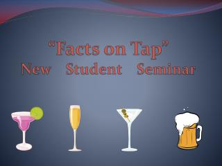 """""""Facts on Tap"""" New    Student    Seminar"""