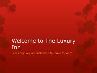 Welcome to  T he Luxury  I nn