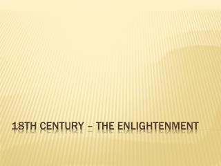 18th Century � The Enlightenment