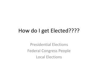 How do I get Elected????