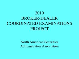 2010  BROKER-DEALER COORDINATED EXAMINATIONS PROJECT