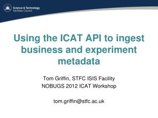 Using the ICAT API to ingest business and experiment metadata
