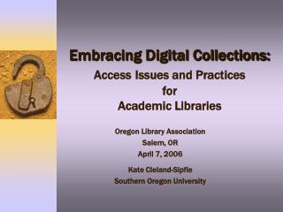Embracing Digital Collections: Access Issues and Practices  for  Academic Libraries