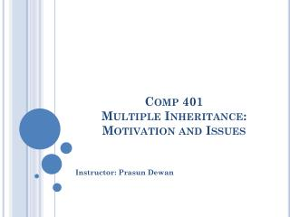 Comp 401 Multiple Inheritance:  Motivation and Issues