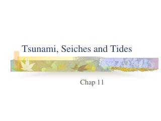 Tsunami, Seiches and Tides