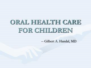 ORAL HEALTH CARE FOR CHILDREN