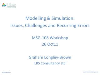 Modelling & Simulation: Issues, Challenges and Recurring Errors MSG-108 Workshop 26 Oct11