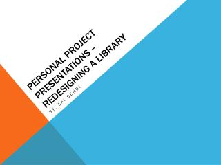 Personal Project Presentations – REDESIGNING A LIBRARY