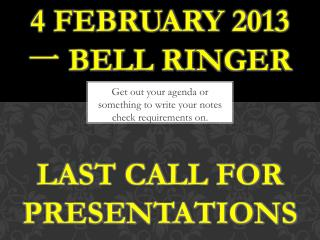 4 February  2013 一  Bell  Ringer Last call for presentations