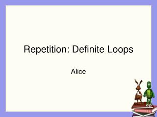 Repetition: Definite Loops