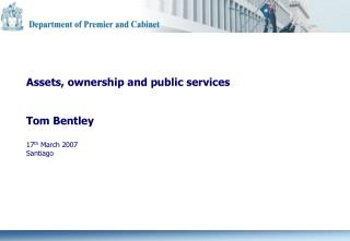 Assets, ow nership and public services  Tom Bentley 17 th  March 2007 Santiago