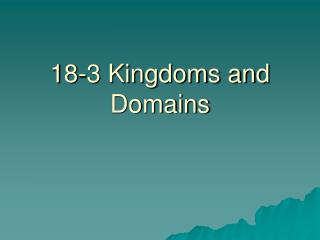 18-3 Kingdoms and Domains
