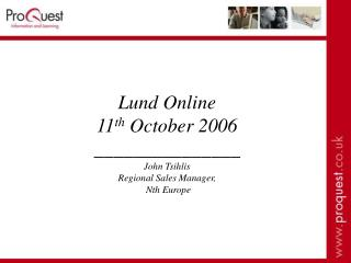 Lund Online 11 th  October 2006 _______________ John Tsihlis Regional Sales Manager,  Nth Europe