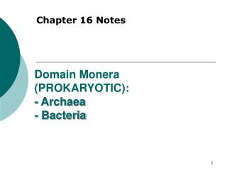 Domain Monera PROKARYOTIC: - Archaea - Bacteria