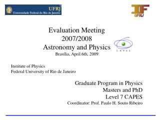 Evaluation Meeting 2007/2008 Astronomy and Physics Bras�lia, April 6th, 2009