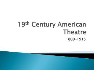 19 th  Century American Theatre