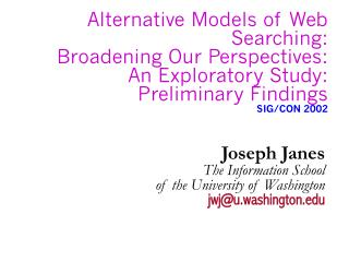 Joseph Janes The Information School  of the University of Washington jwj@u.washington
